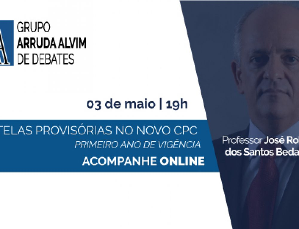 Provisionals Tutelages – 39º Meeting of Arruda Alvim Group of Debates – Professor José Roberto dos Santos Bedaque